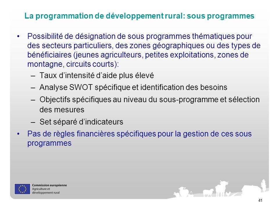 41 La programmation de développement rural: sous programmes Possibilité de désignation de sous programmes thématiques pour des secteurs particuliers,