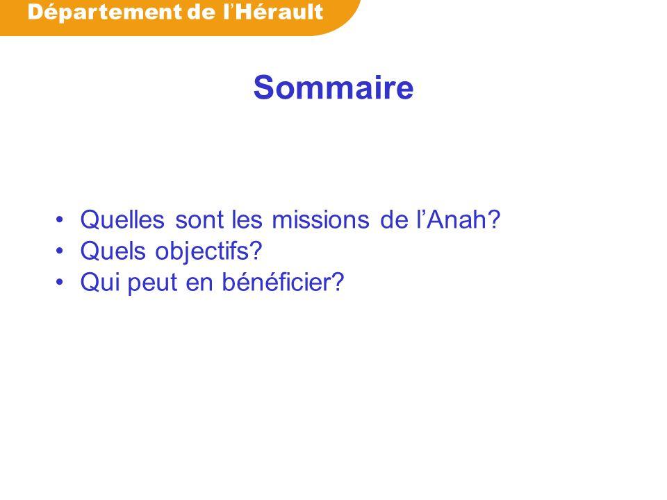 Département de l Hérault Sommaire Quelles sont les missions de lAnah? Quels objectifs? Qui peut en bénéficier?