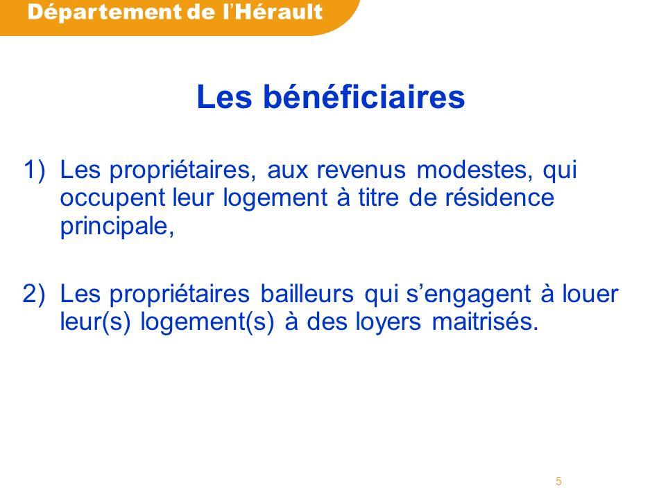 Département de l Hérault 5 Les bénéficiaires 1)Les propriétaires, aux revenus modestes, qui occupent leur logement à titre de résidence principale, 2)Les propriétaires bailleurs qui sengagent à louer leur(s) logement(s) à des loyers maitrisés.