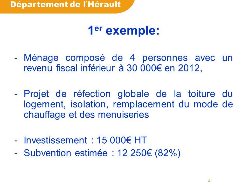 Département de l Hérault 6 1 er exemple: -Ménage composé de 4 personnes avec un revenu fiscal inférieur à 30 000 en 2012, -Projet de réfection globale