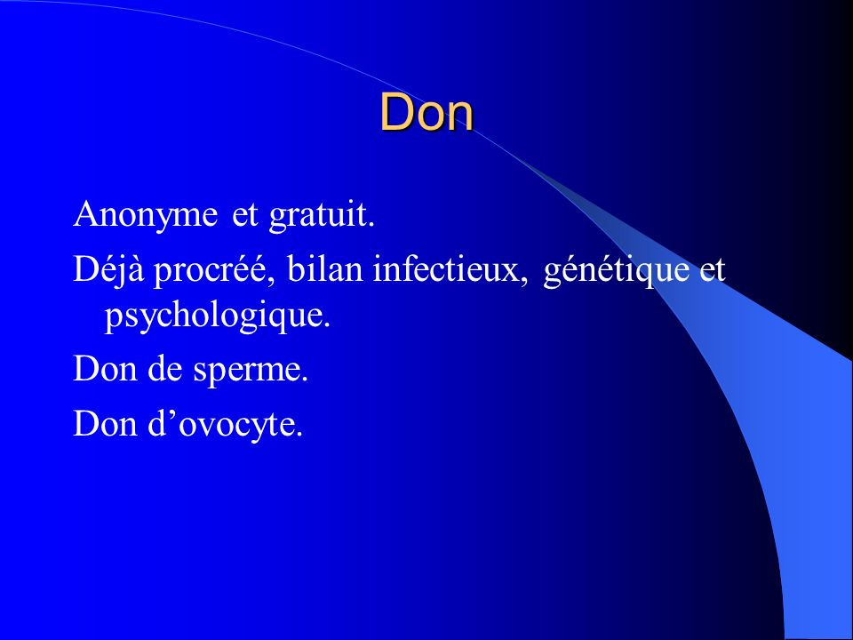 Don Anonyme et gratuit. Déjà procréé, bilan infectieux, génétique et psychologique. Don de sperme. Don dovocyte.