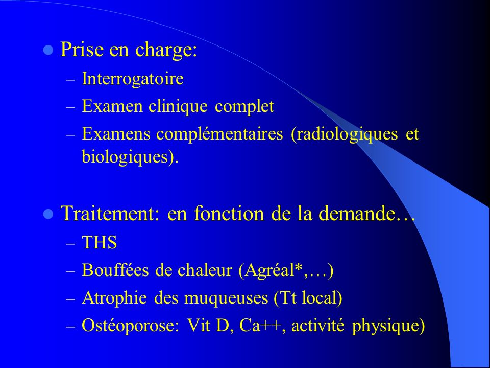 Prise en charge: – Interrogatoire – Examen clinique complet – Examens complémentaires (radiologiques et biologiques). Traitement: en fonction de la de