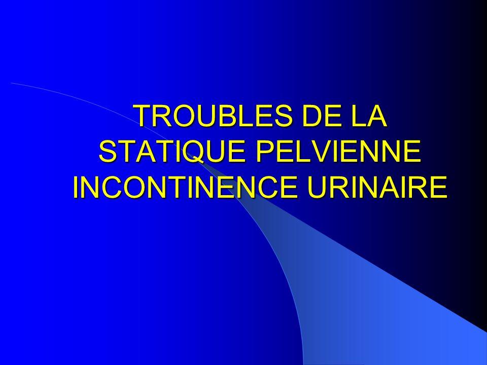 TROUBLES DE LA STATIQUE PELVIENNE INCONTINENCE URINAIRE