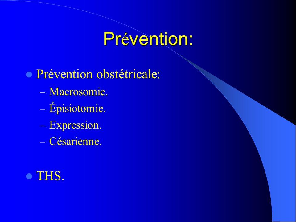Pr é vention: Prévention obstétricale: – Macrosomie. – Épisiotomie. – Expression. – Césarienne. THS.