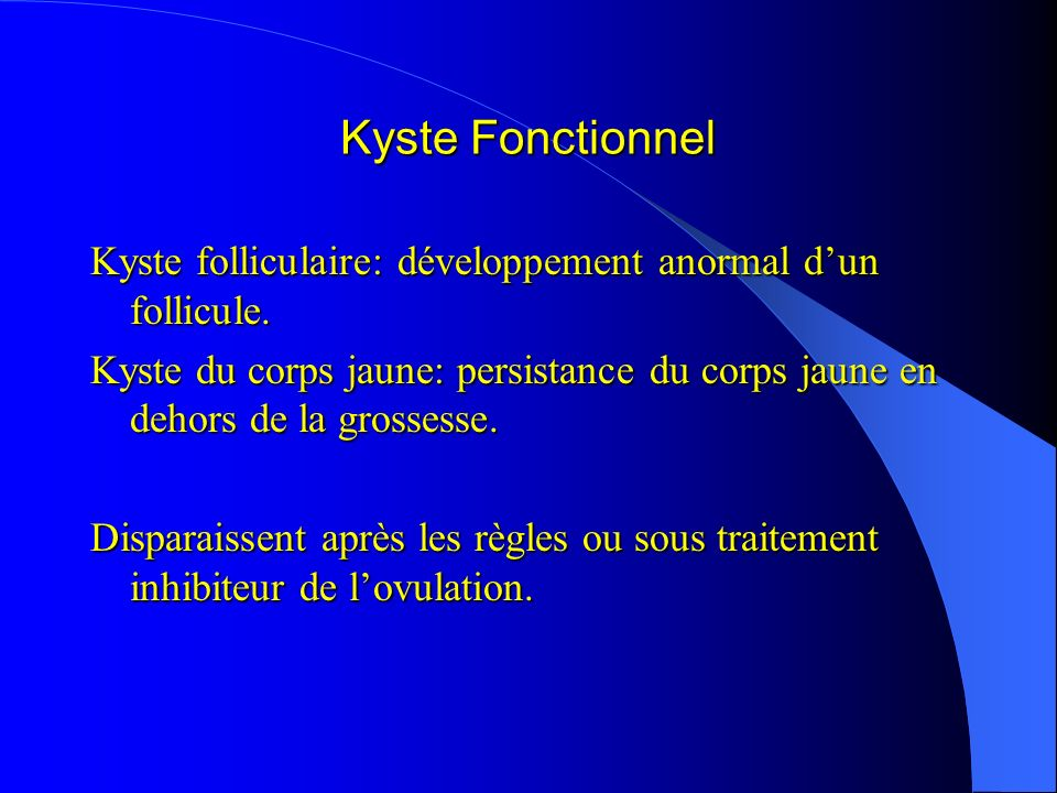Kyste Fonctionnel Kyste folliculaire: développement anormal dun follicule. Kyste du corps jaune: persistance du corps jaune en dehors de la grossesse.
