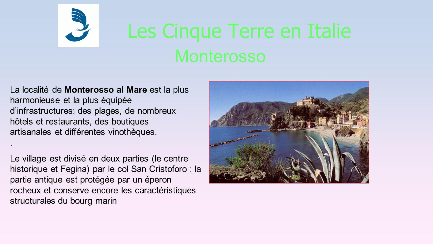 Les Cinque Terre en Italie Monterosso La localité de Monterosso al Mare est la plus harmonieuse et la plus équipée dinfrastructures: des plages, de nombreux hôtels et restaurants, des boutiques artisanales et différentes vinothèques..