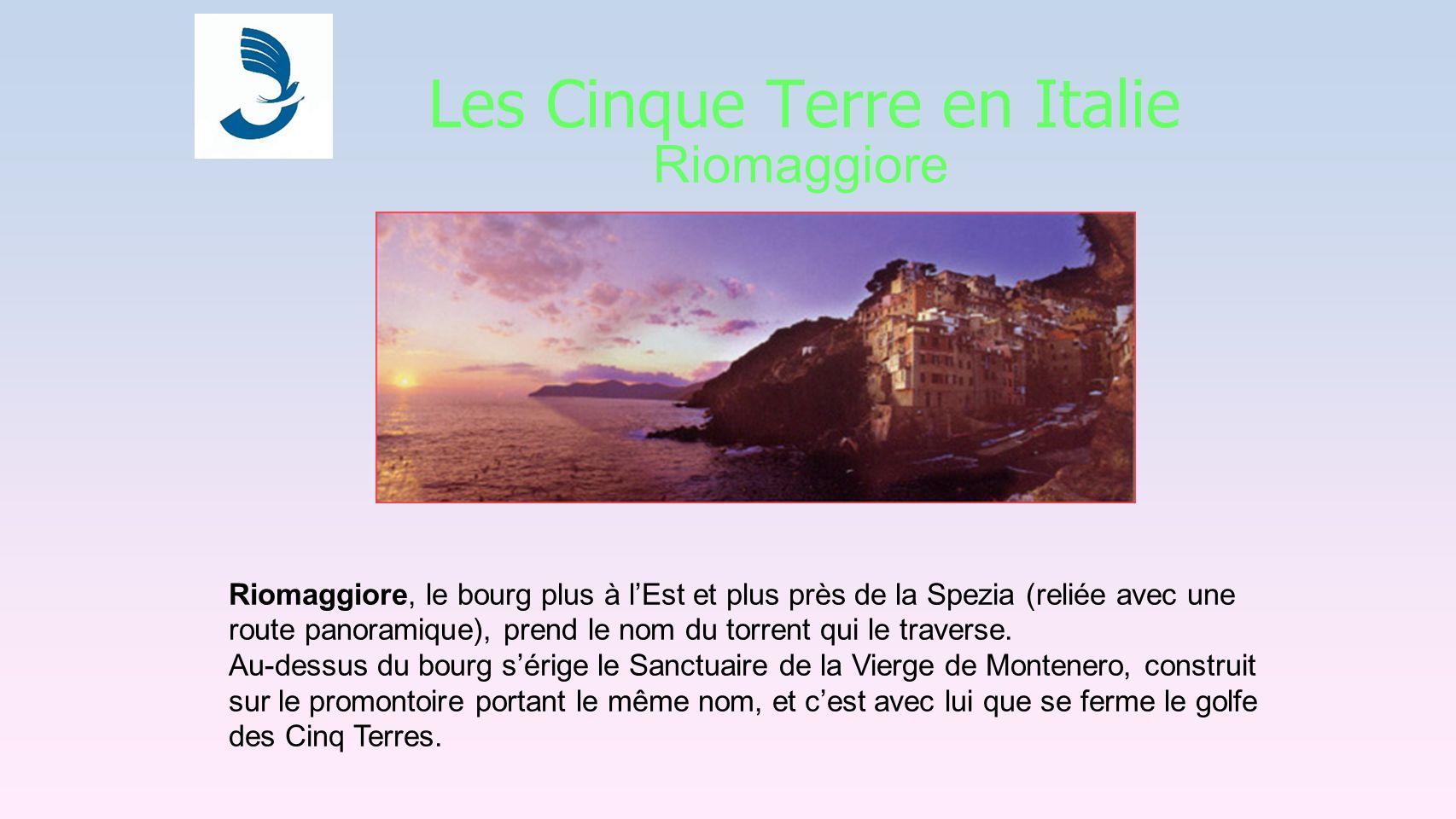 Les Cinque Terre en Italie Riomaggiore Riomaggiore, le bourg plus à lEst et plus près de la Spezia (reliée avec une route panoramique), prend le nom du torrent qui le traverse.