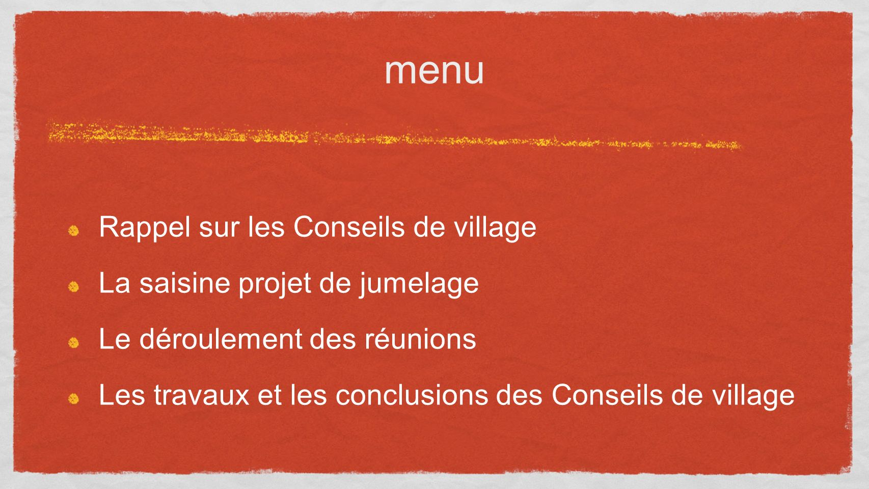 Rappel sur les Conseils de village La saisine projet de jumelage Le déroulement des réunions Les travaux et les conclusions des Conseils de village menu