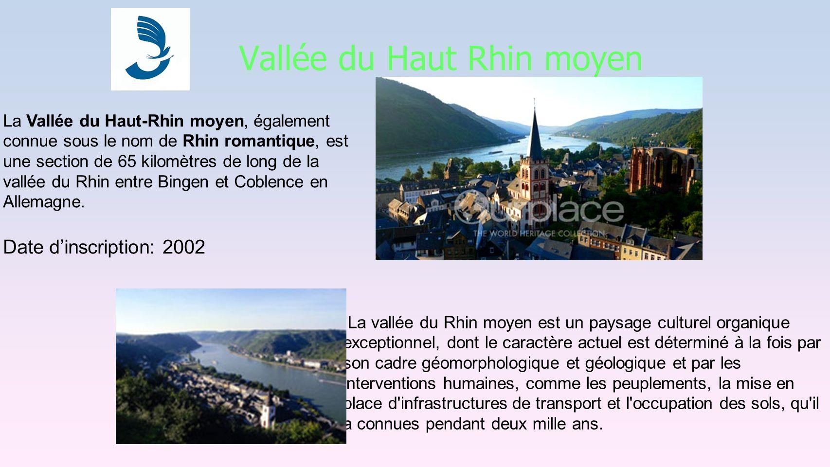 Vallée du Haut Rhin moyen La Vallée du Haut-Rhin moyen, également connue sous le nom de Rhin romantique, est une section de 65 kilomètres de long de la vallée du Rhin entre Bingen et Coblence en Allemagne.