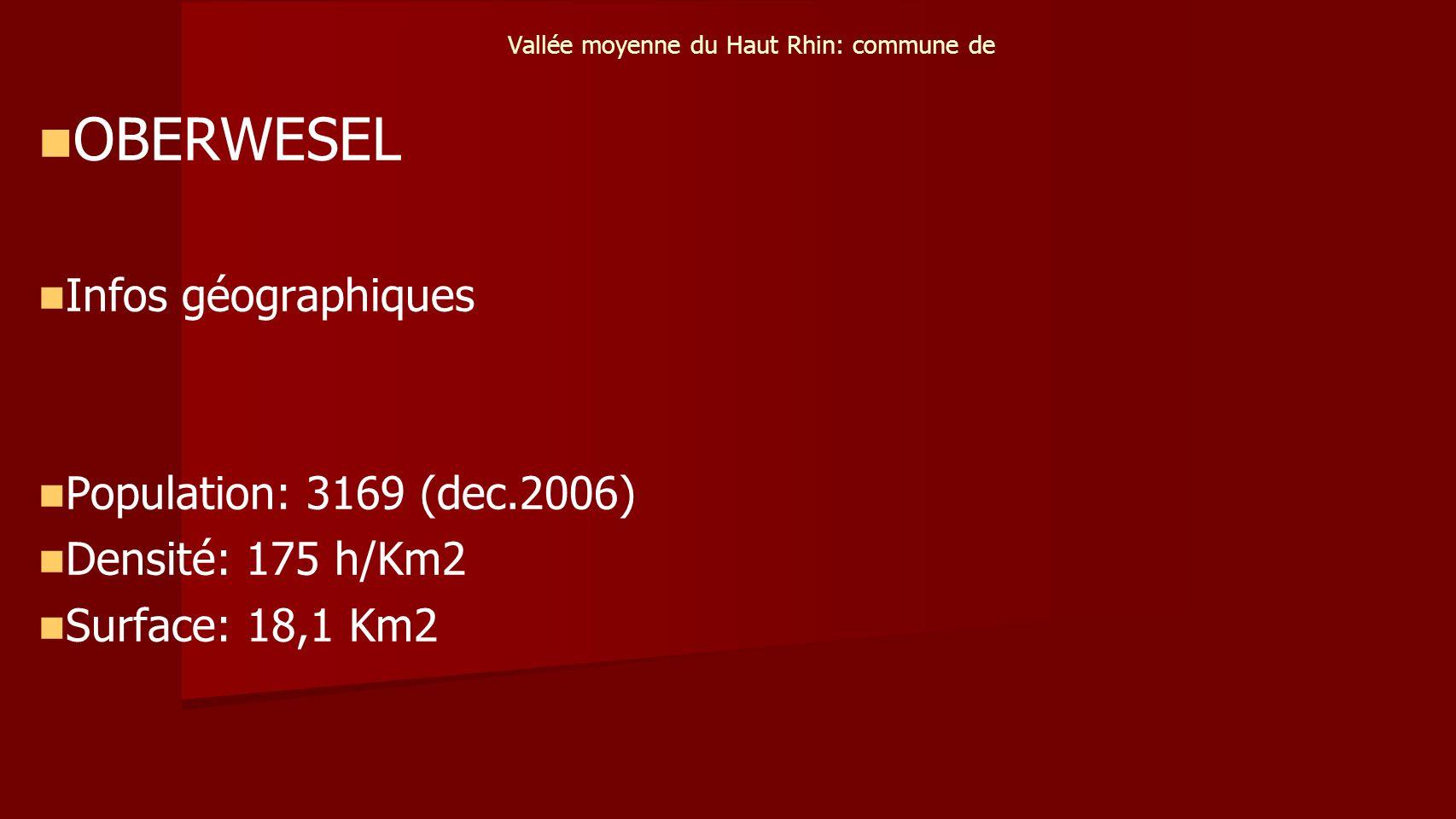 Vallée moyenne du Haut Rhin: commune de OBERWESEL Infos géographiques Population: 3169 (dec.2006) Densité: 175 h/Km2 Surface: 18,1 Km2