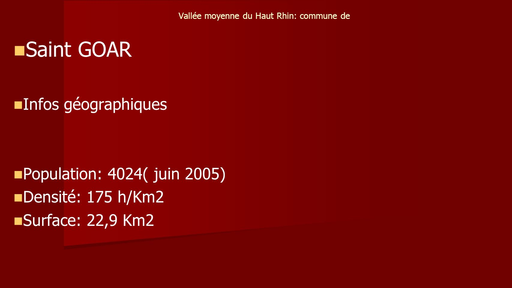 Vallée moyenne du Haut Rhin: commune de Saint GOAR Infos géographiques Population: 4024( juin 2005) Densité: 175 h/Km2 Surface: 22,9 Km2
