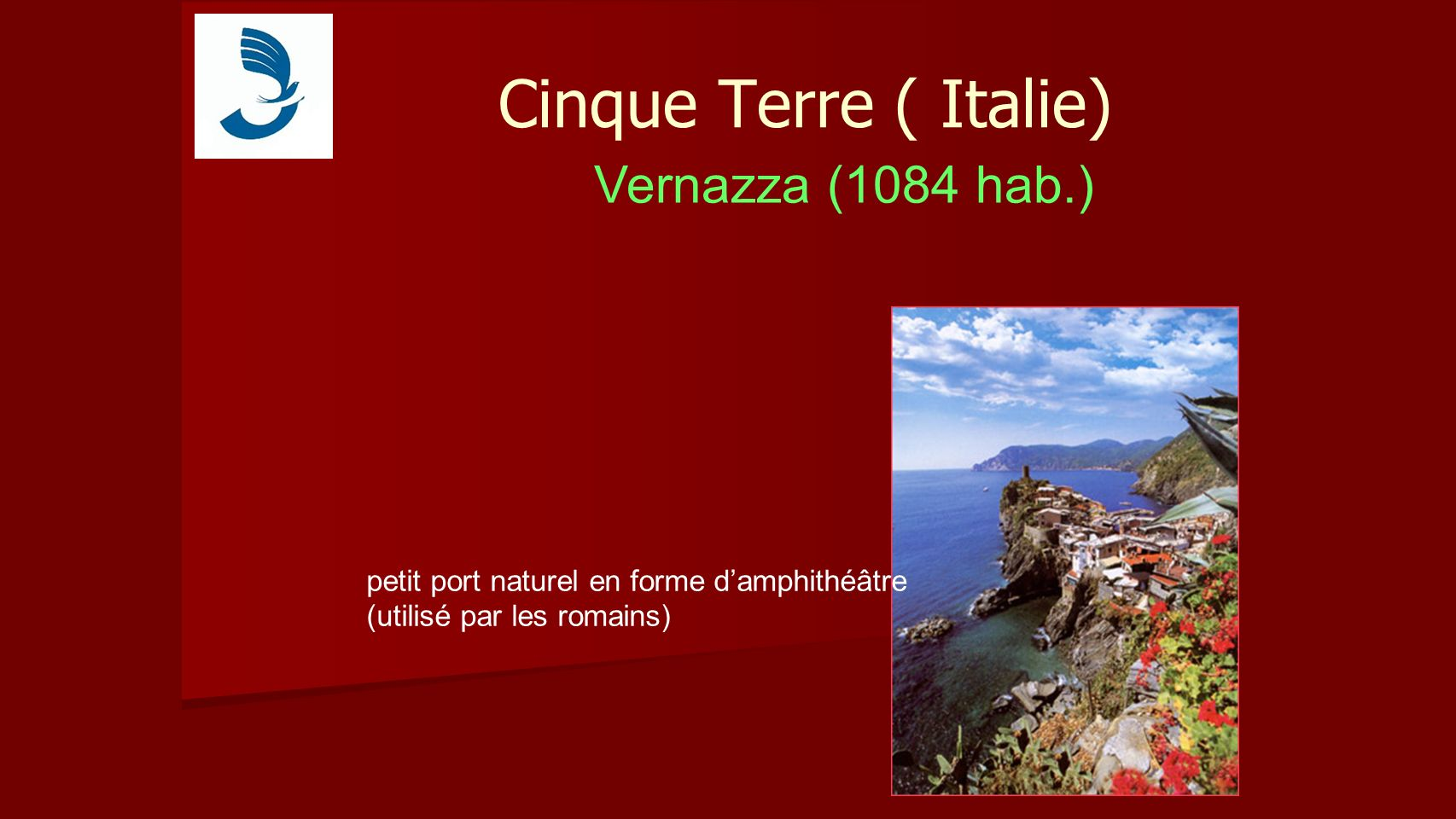 Cinque Terre ( Italie) Vernazza (1084 hab.) petit port naturel en forme damphithéâtre (utilisé par les romains)