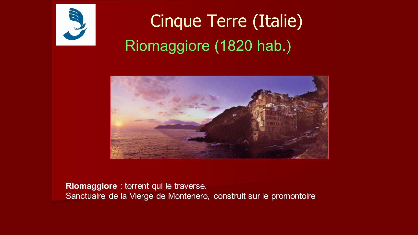 Cinque Terre (Italie) Riomaggiore (1820 hab.) Riomaggiore : torrent qui le traverse. Sanctuaire de la Vierge de Montenero, construit sur le promontoir