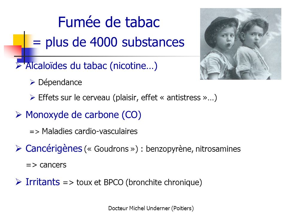 Docteur Michel Underner (Poitiers) Fumée de tabac = plus de 4000 substances Alcaloïdes du tabac (nicotine…) Dépendance Effets sur le cerveau (plaisir,