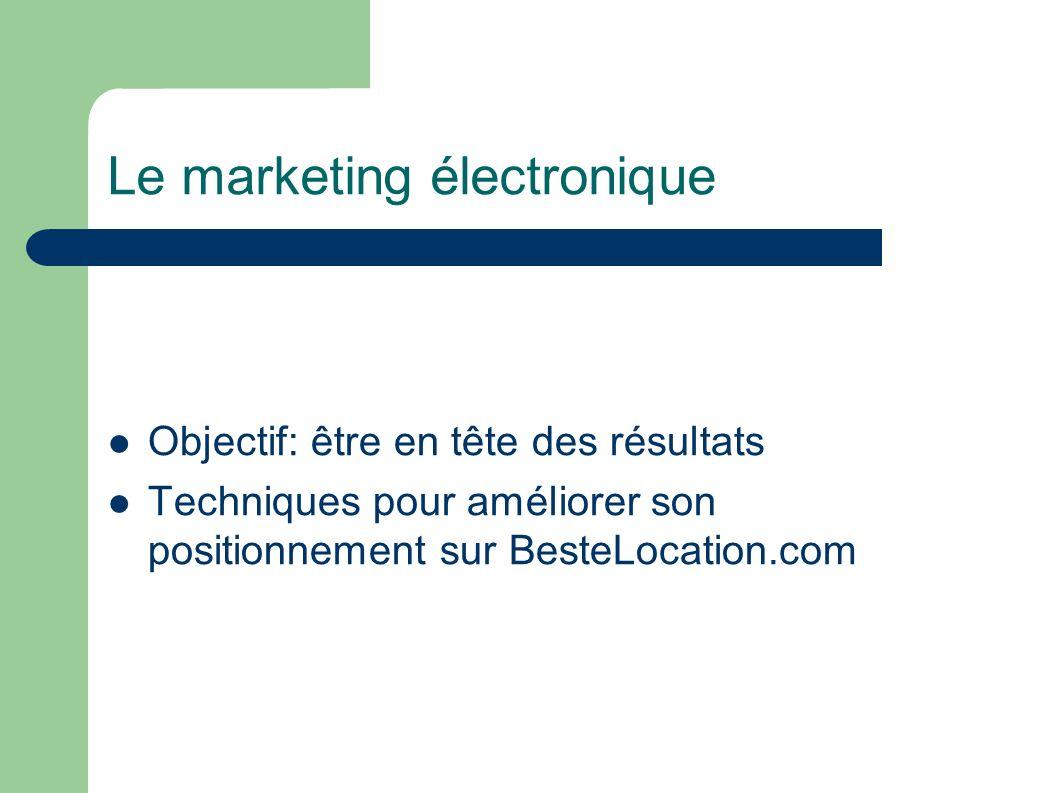 Le marketing électronique Objectif: être en tête des résultats Techniques pour améliorer son positionnement sur BesteLocation.com