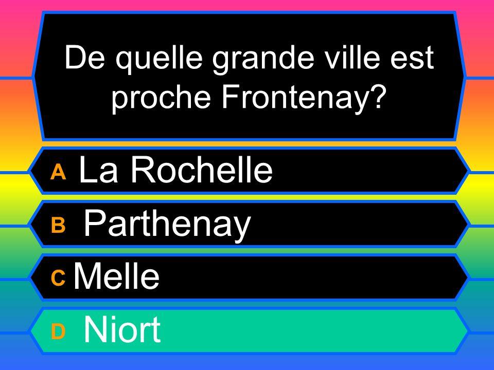 De quelle grande ville est proche Frontenay? A La Rochelle B Parthenay C Melle D Niort