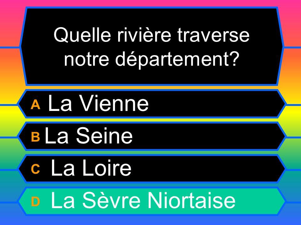 Quelle rivière traverse notre département? A La Vienne B La Seine C La Loire D La Sèvre Niortaise