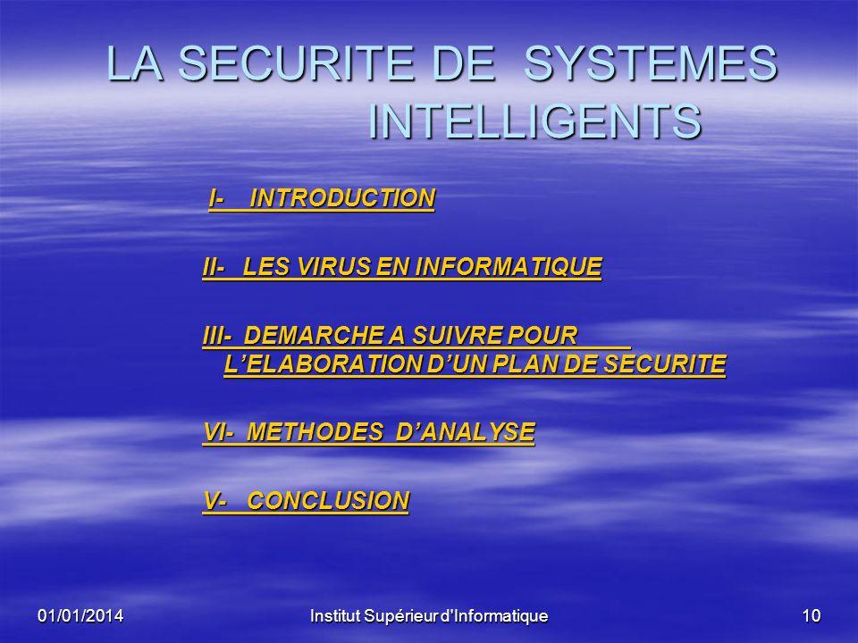01/01/2014Institut Supérieur d'Informatique9 VI- CONCLUSION La sécurité des systèmes intelligents est un processus continu, plutôt quun objectif à att