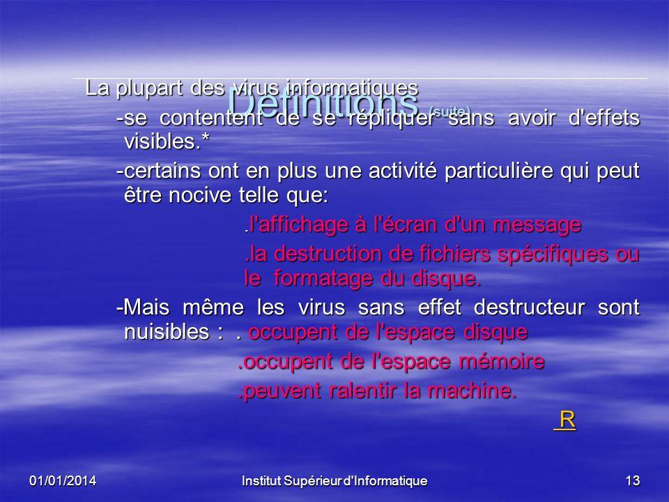 01/01/2014Institut Supérieur d'Informatique12 Definitions (virus) Qu'est-ce qu'un virus ? Un virus est un programme exécutable qui, par définition, se