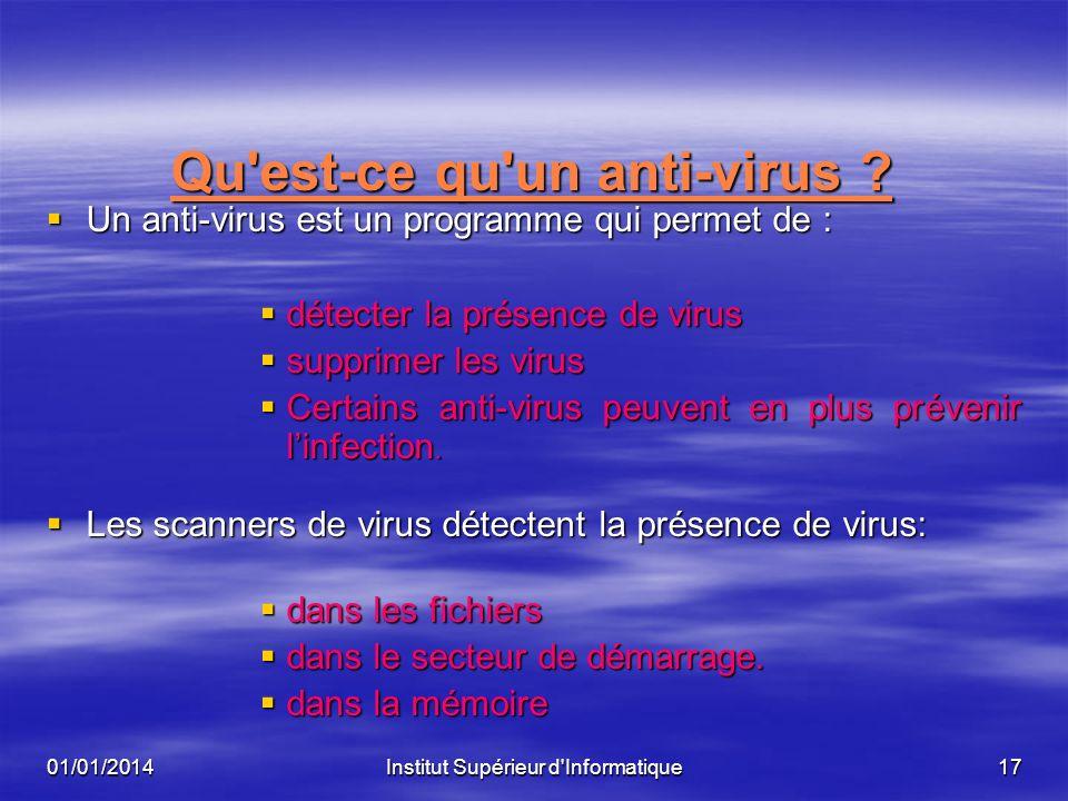 01/01/2014Institut Supérieur d'Informatique16 Comment se propage un virus ? Un virus de fichier infecte d'autres fichiers quand le programme auquel il