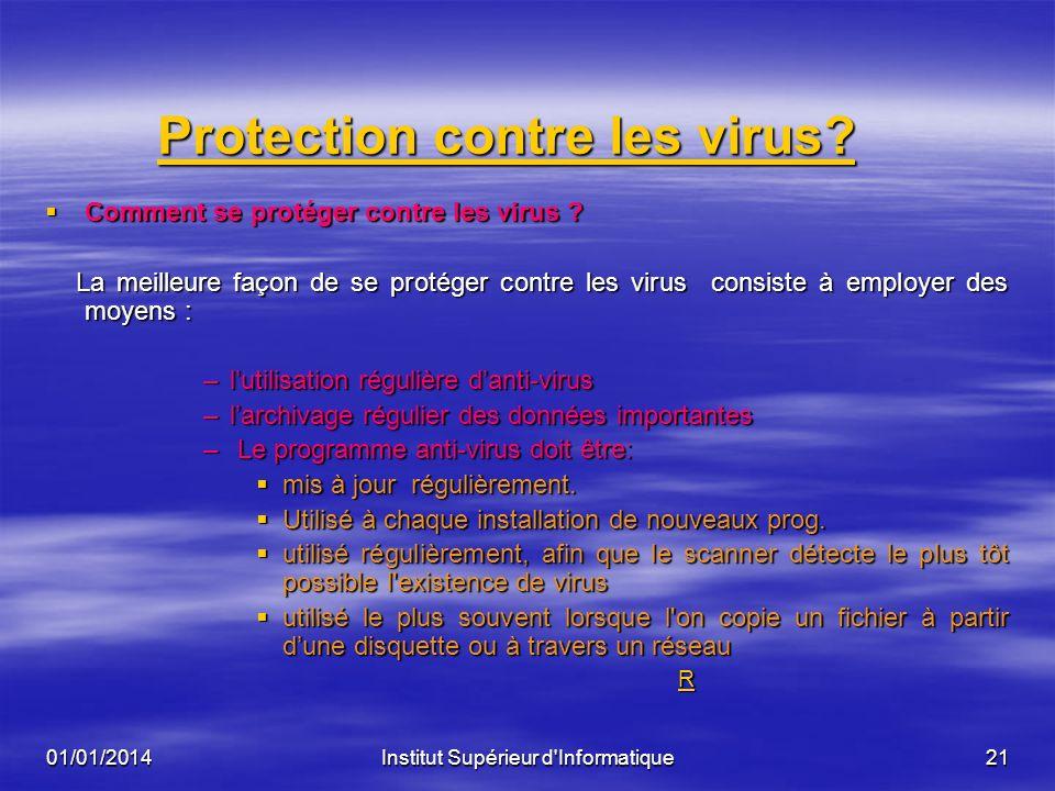 01/01/2014Institut Supérieur d'Informatique20 Détection dun virus? Détection dun virus? Quels sont les symptômes d'infection par un virus ? Quels sont