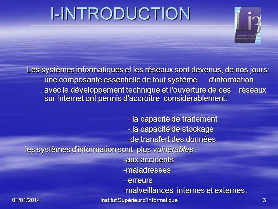 01/01/2014Institut Supérieur d'Informatique2 LA SECURITE DES SYSTEMES INTELLIGENTS I- INTRODUCTION I- INTRODUCTION II- LES VIRUS EN INFORMATIQUE III-