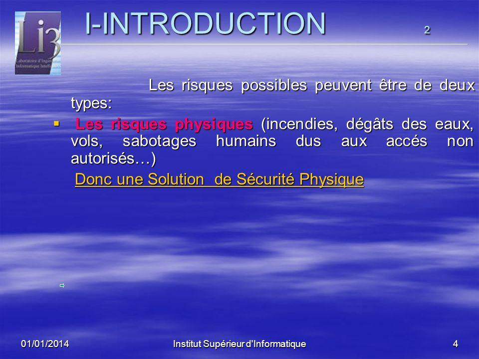 01/01/2014Institut Supérieur d'Informatique3 I-INTRODUCTION 1 I-INTRODUCTION 1 Les systèmes informatiques et les réseaux sont devenus, de nos jours: L