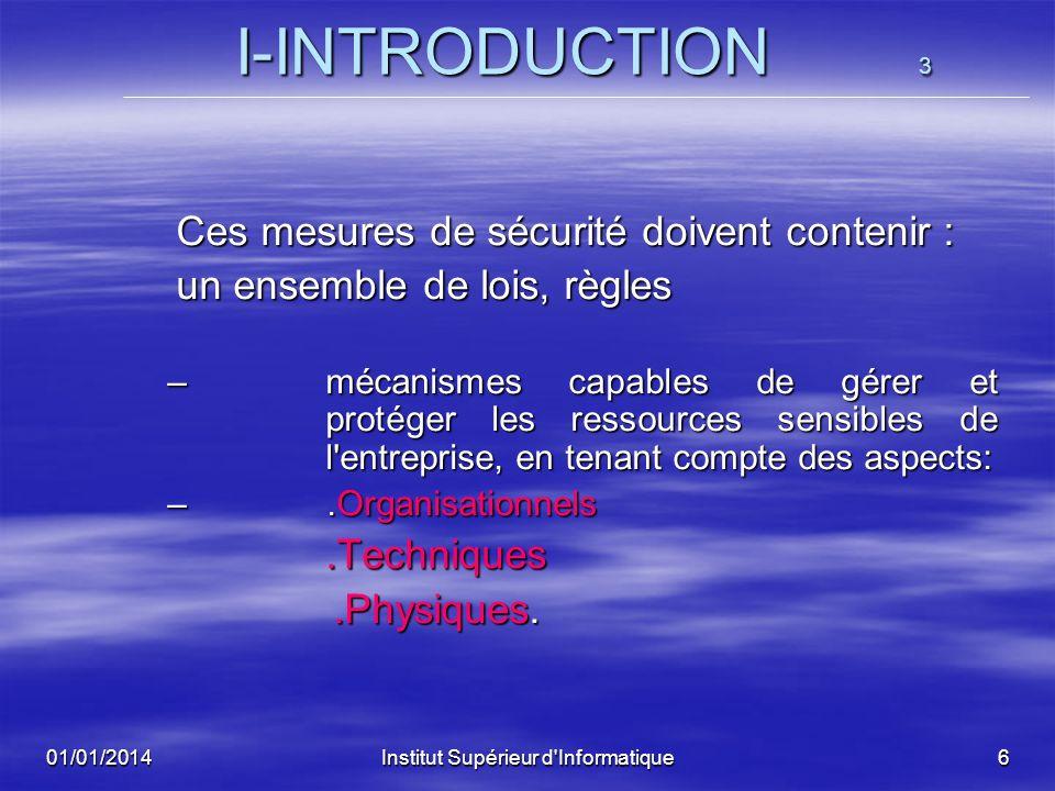 01/01/2014Institut Supérieur d'Informatique5 I-INTRODUCTION I-INTRODUCTION Les risques logiques (virus, piratage, altération ou destruction de données