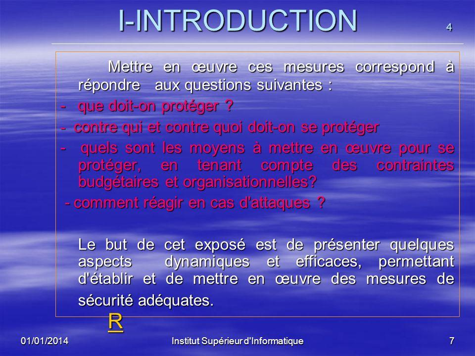 01/01/2014Institut Supérieur d'Informatique6 I-INTRODUCTION 3 I-INTRODUCTION 3 Ces mesures de sécurité doivent contenir : un ensemble de lois, règles