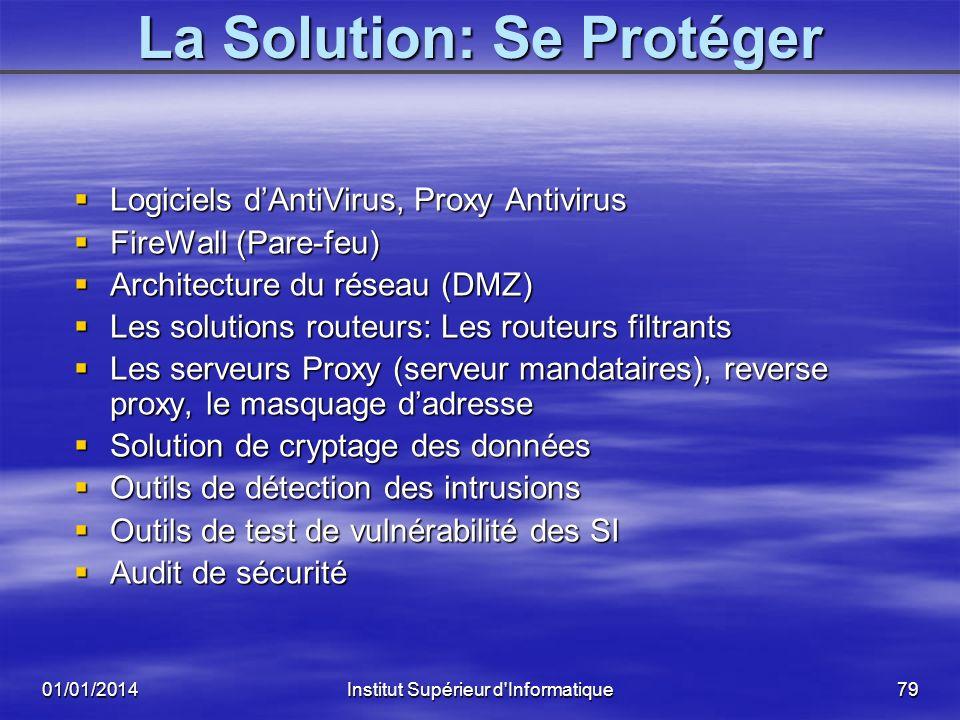01/01/2014Institut Supérieur d'Informatique78 Sommaire Les solutions pour isoler et protéger vos Réseaux : – La solution logiciels antivirus & proxy a