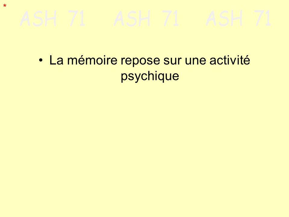 La mémoire repose sur une activité psychique *