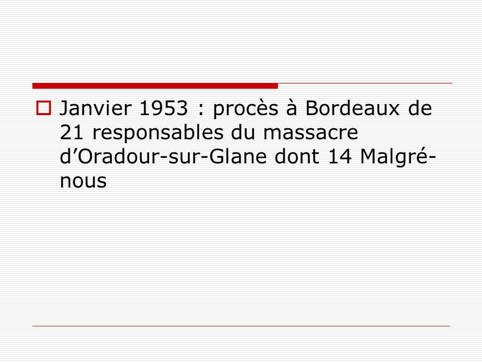 Janvier 1953 : procès à Bordeaux de 21 responsables du massacre dOradour-sur-Glane dont 14 Malgré- nous