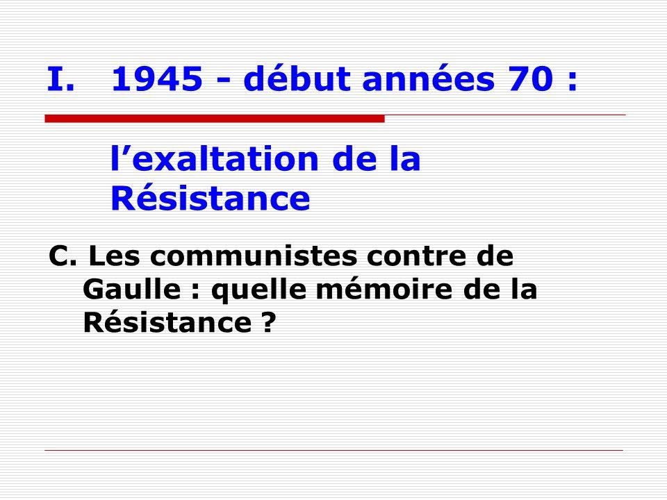 I.1945 - début années 70 : lexaltation de la Résistance C. Les communistes contre de Gaulle : quelle mémoire de la Résistance ?