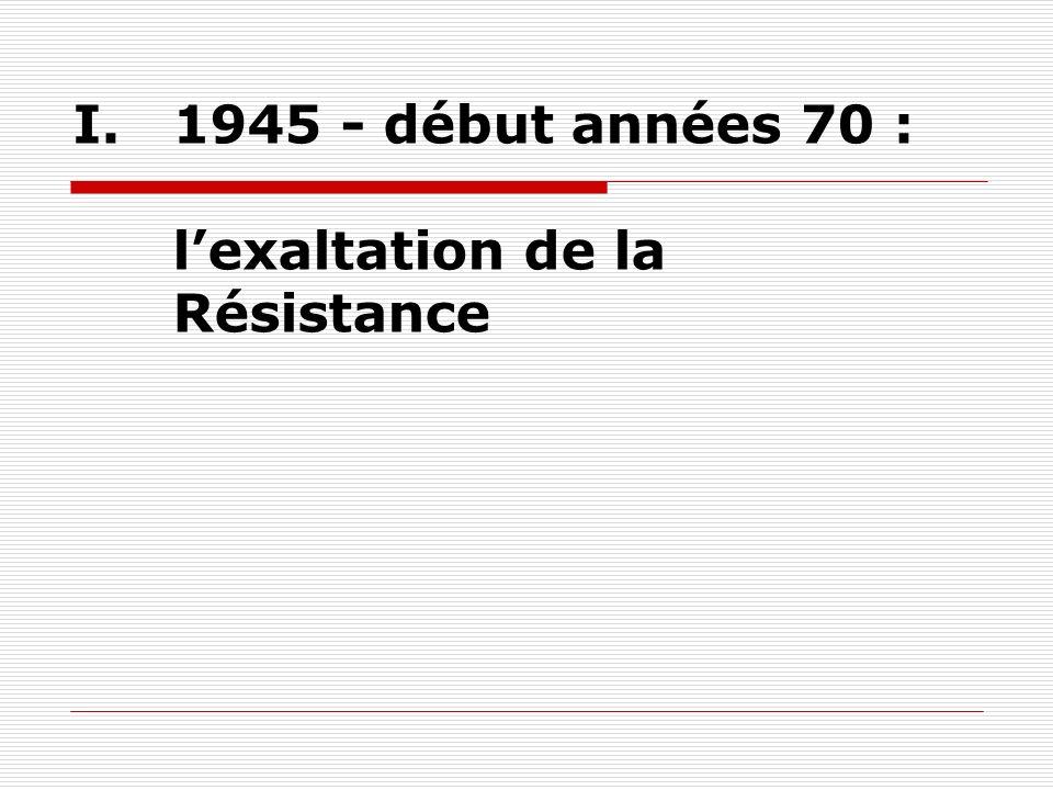 I.1945 - début années 70 : lexaltation de la Résistance