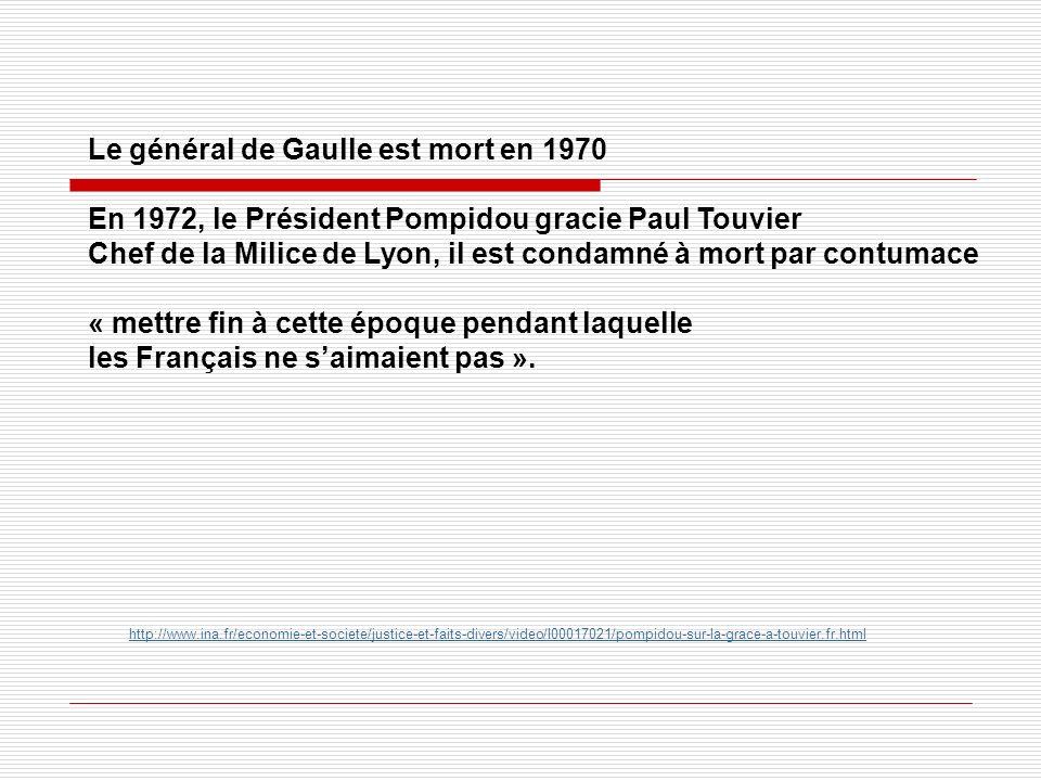 http://www.ina.fr/economie-et-societe/justice-et-faits-divers/video/I00017021/pompidou-sur-la-grace-a-touvier.fr.html Le général de Gaulle est mort en