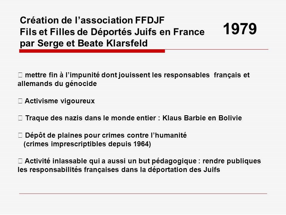 Création de lassociation FFDJF Fils et Filles de Déportés Juifs en France par Serge et Beate Klarsfeld 1979 mettre fin à limpunité dont jouissent les