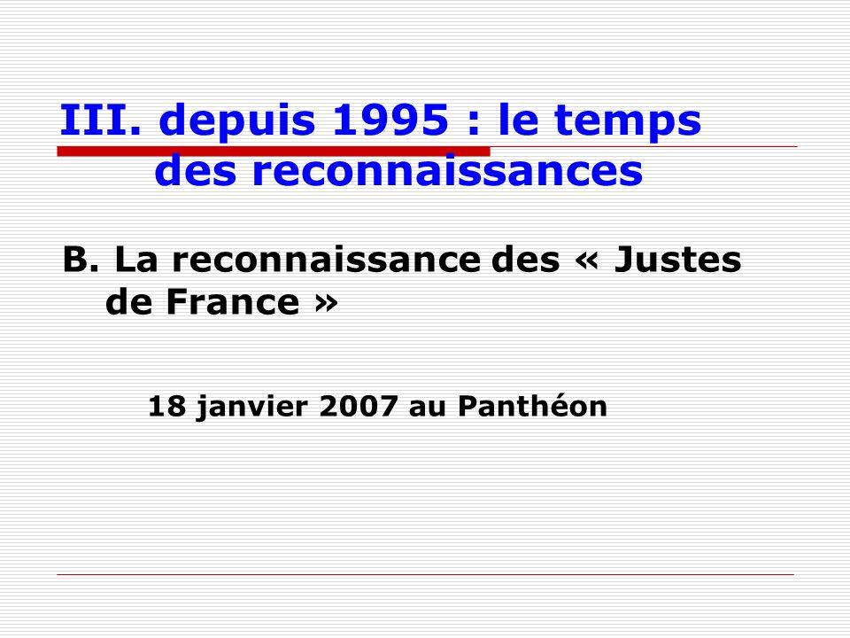 III. depuis 1995 : le temps des reconnaissances B. La reconnaissance des « Justes de France » 18 janvier 2007 au Panthéon