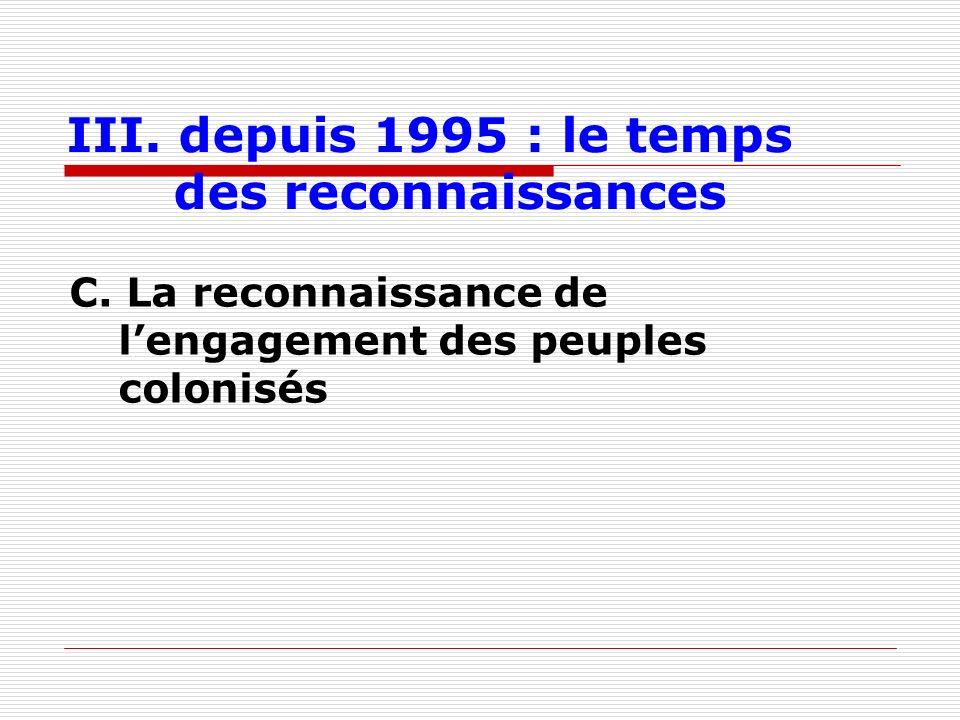III. depuis 1995 : le temps des reconnaissances C. La reconnaissance de lengagement des peuples colonisés