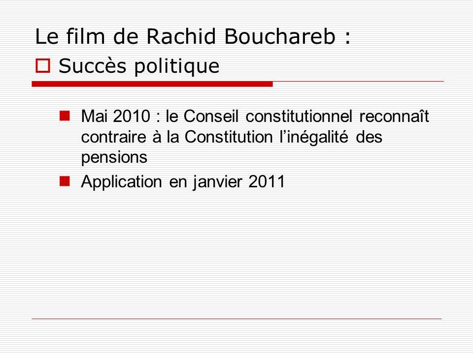 Le film de Rachid Bouchareb : Succès politique Mai 2010 : le Conseil constitutionnel reconnaît contraire à la Constitution linégalité des pensions App