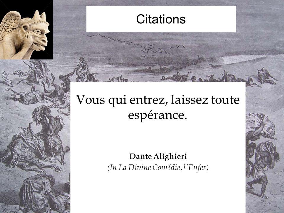 Citations Vous qui entrez, laissez toute espérance. Dante Alighieri (In La Divine Comédie, lEnfer)
