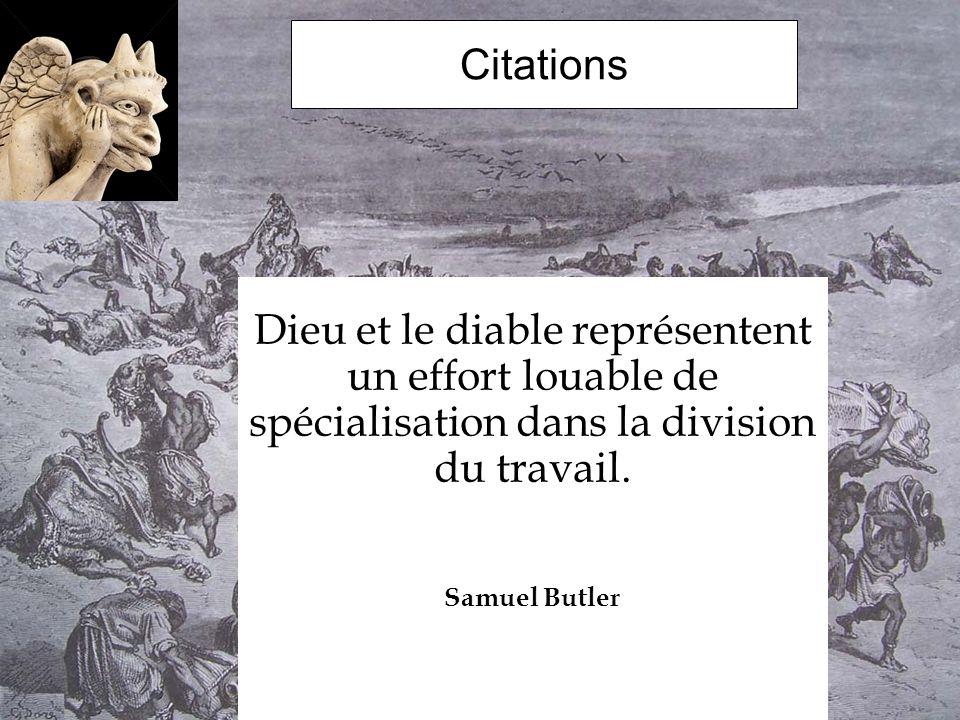 Citations Dieu et le diable représentent un effort louable de spécialisation dans la division du travail. Samuel Butler
