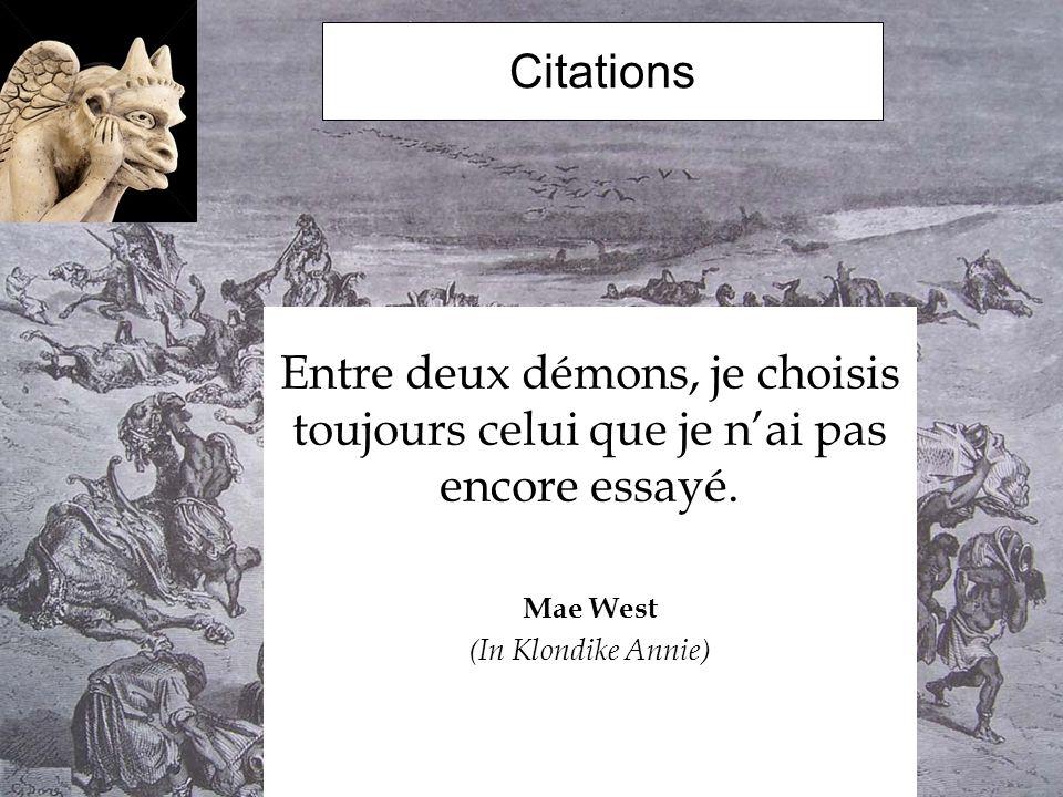 Citations Entre deux démons, je choisis toujours celui que je nai pas encore essayé. Mae West (In Klondike Annie)