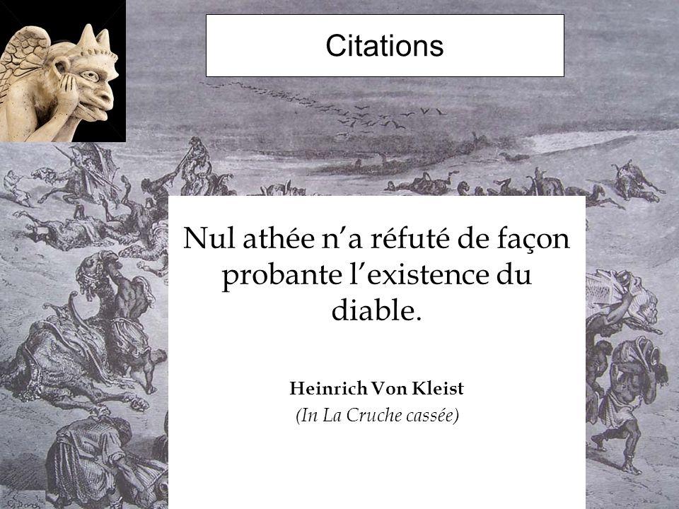 Citations Nul athée na réfuté de façon probante lexistence du diable. Heinrich Von Kleist (In La Cruche cassée)