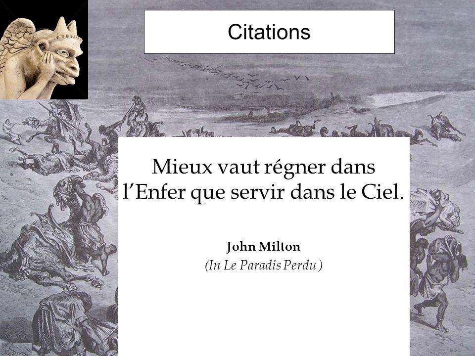 Citations Mieux vaut régner dans lEnfer que servir dans le Ciel. John Milton (In Le Paradis Perdu )