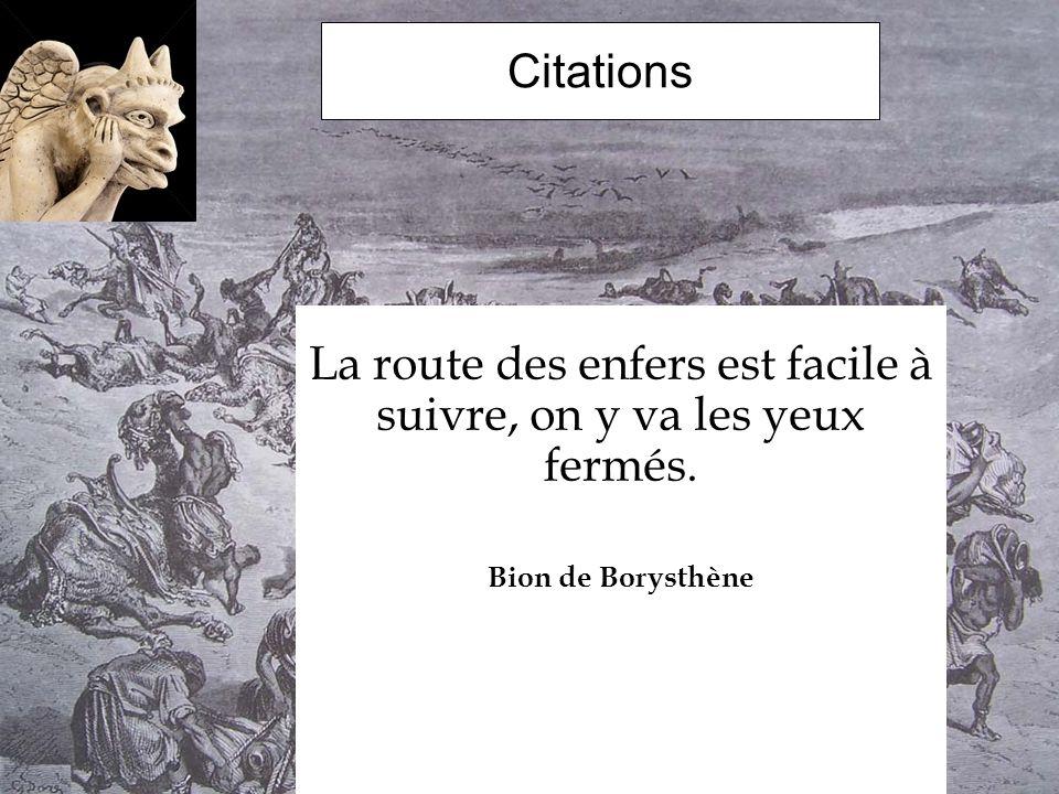 Citations La route des enfers est facile à suivre, on y va les yeux fermés. Bion de Borysthène