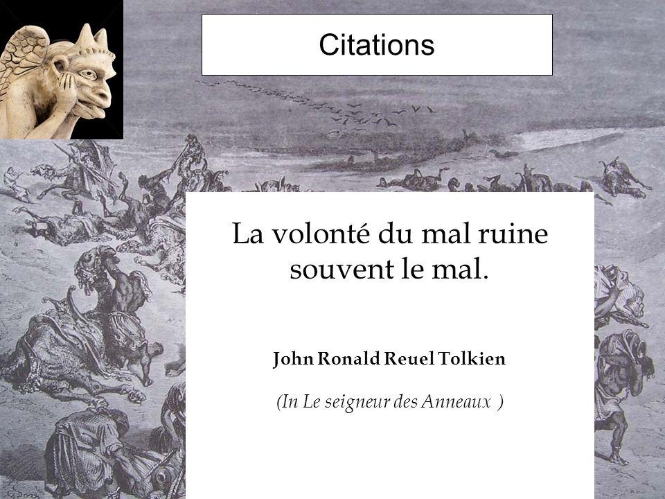 Citations La volonté du mal ruine souvent le mal. John Ronald Reuel Tolkien (In Le seigneur des Anneaux )
