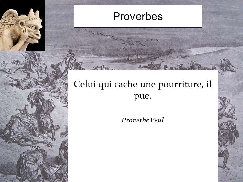 Proverbes Celui qui cache une pourriture, il pue. Proverbe Peul