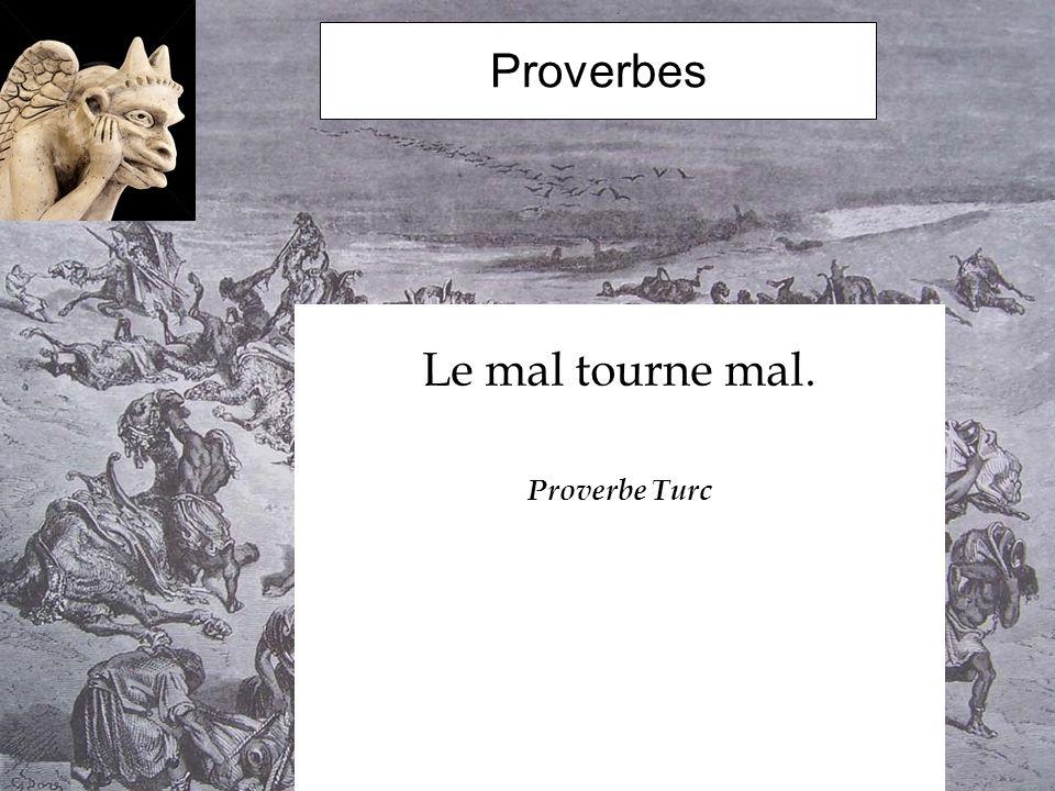 Proverbes Le mal tourne mal. Proverbe Turc