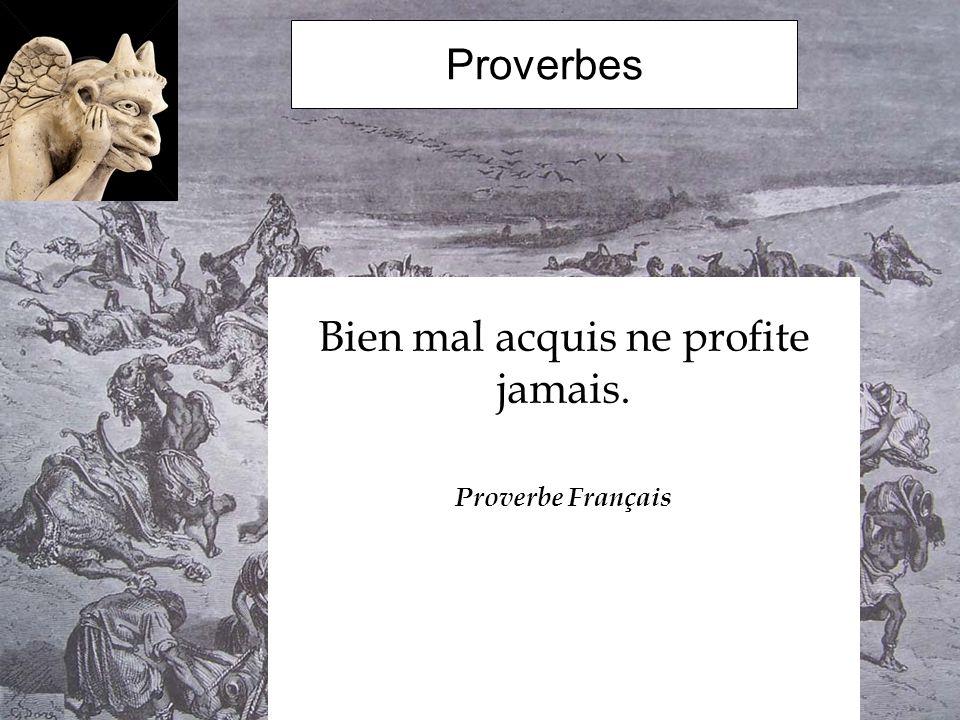 Proverbes Bien mal acquis ne profite jamais. Proverbe Français