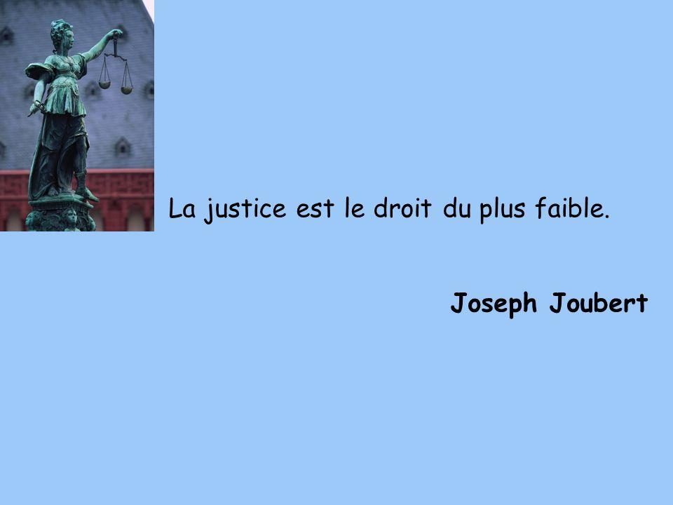 La justice est le droit du plus faible. Joseph Joubert